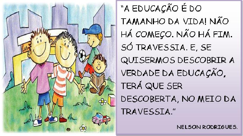 Populares Frase: A educação é do tamanho da vida – Nelson Rodrigues  SA15