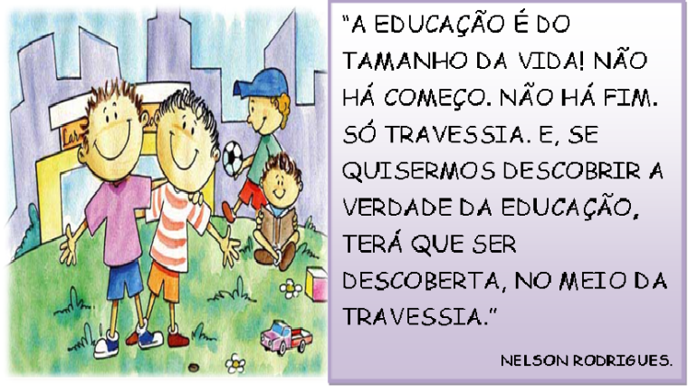 Frase A Educação é Do Tamanho Da Vida Nelson Rodrigues Catalano
